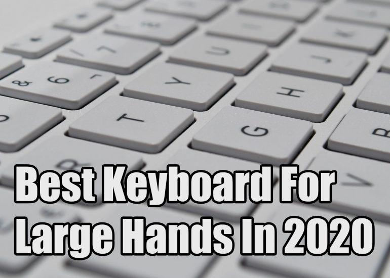 Best Keyboard For Large Hands