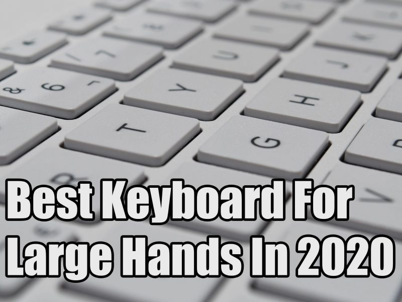 Best Keyboard For Large Hands In 2020