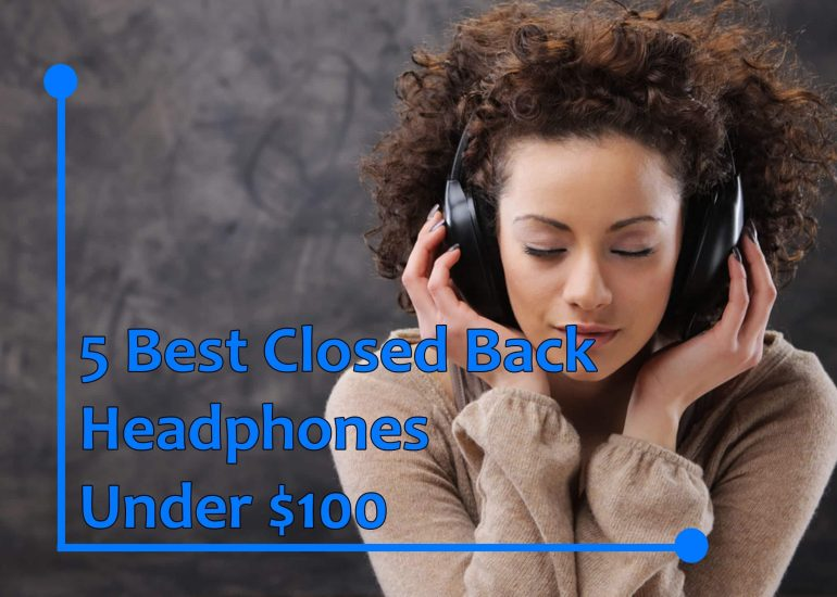 5 Best Closed Back Headphones Under $100