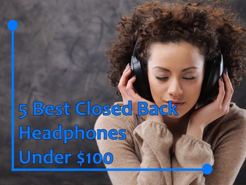 5 Best Closed Back Headphones Under $100