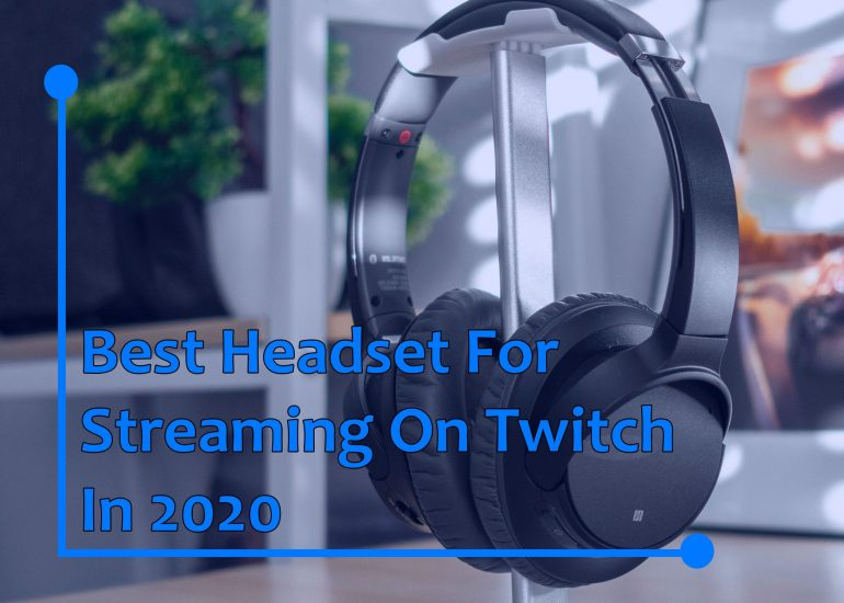 Best Headset For Streaming On Twitch
