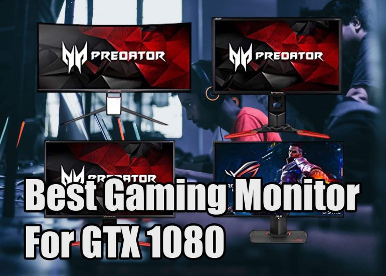 Best Gaming Monitor For GTX 1080