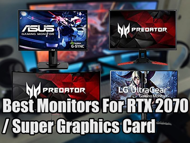 Best Monitors For RTX 2070 / 2070 Super Graphics Card