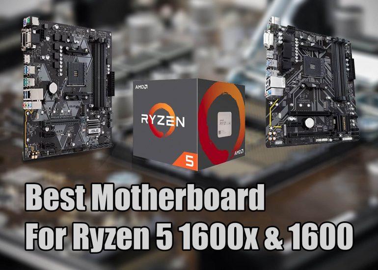Best Motherboard For Ryzen 5 1600x & 1600