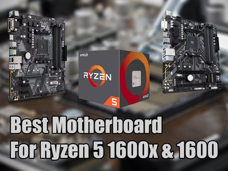 Best Motherboard For Ryzen 5 1600x & 1600