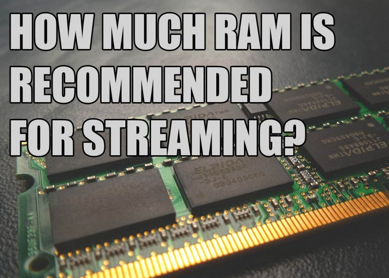 How Much RAM Is Recommended for Streaming?