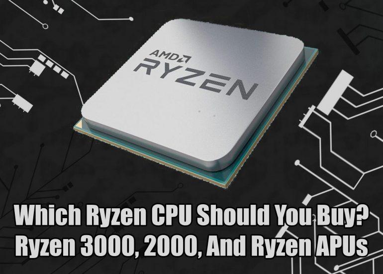 Which Ryzen CPU Should You Buy? Ryzen 3000, 2000, And Ryzen APUs