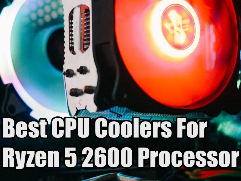 Best CPU Coolers For Ryzen 5 2600 Processor