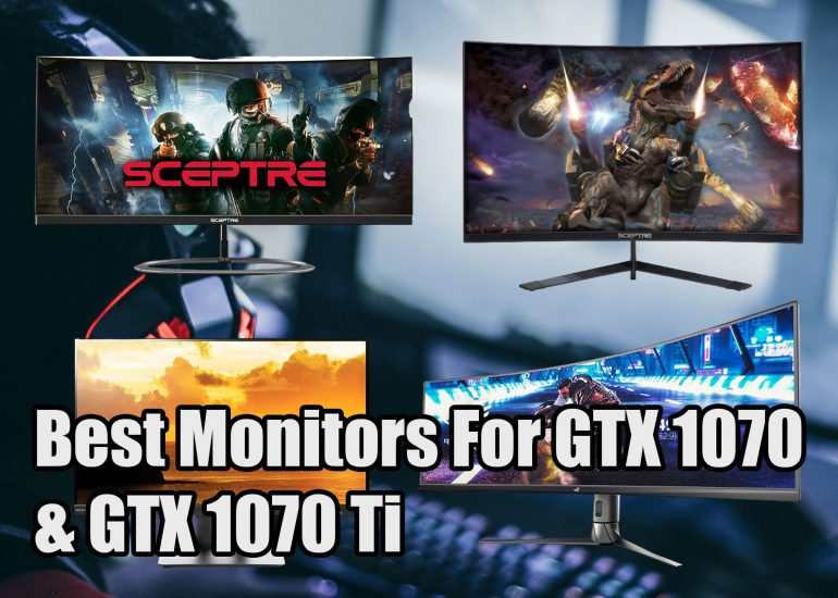 Best Monitors For GTX 1070 & GTX 1070 Ti