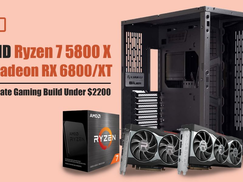 Ryzen 7 5800X + Radeon RX 6800 / XT Gaming Build Under $2200