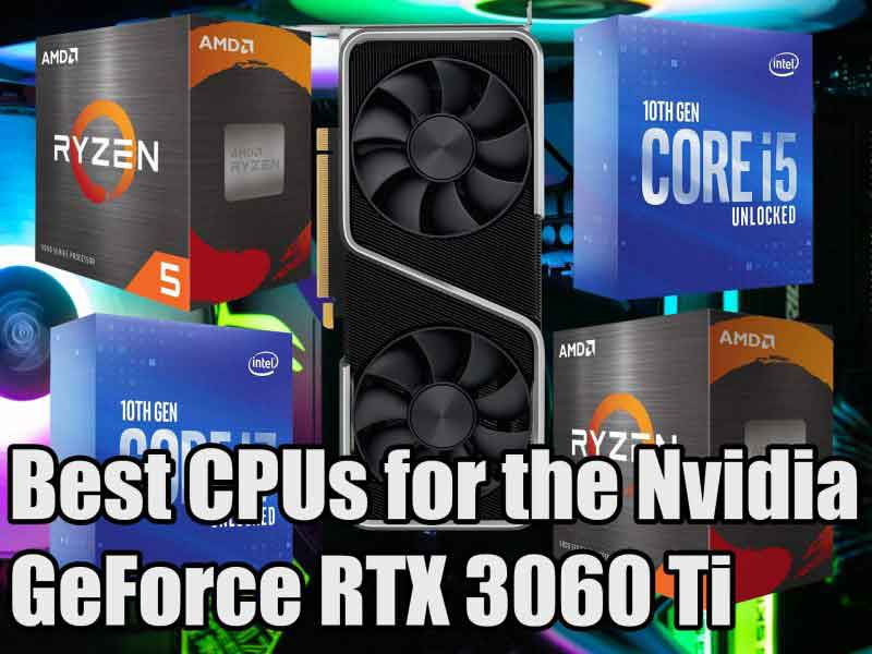 Best CPUs for the Nvidia GeForce RTX 3060 Ti