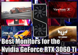 Best Monitors for Nvidia RTX 3060 Ti