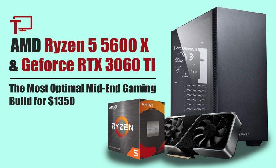 Ryzen 5 5600X + GeForce RTX 3060 Ti Build for $1350