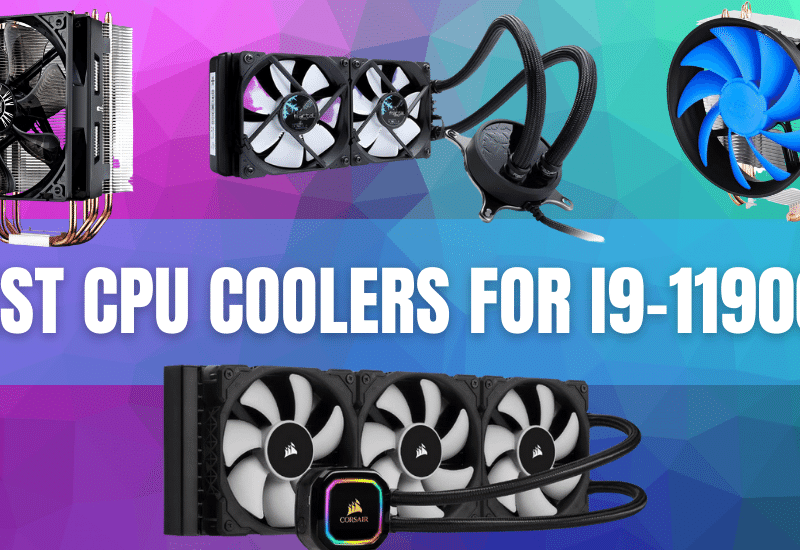 Best CPU Coolers for Intel Core i9-11900K
