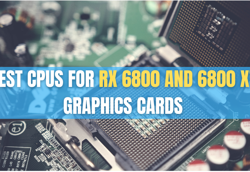 Best CPUs for RX 6800 and 6800 XT Graphics Cards