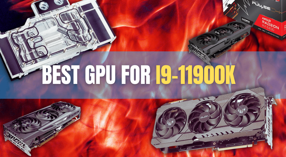 Best GPU for i9-11900k: Complete Buying Guide for 2021