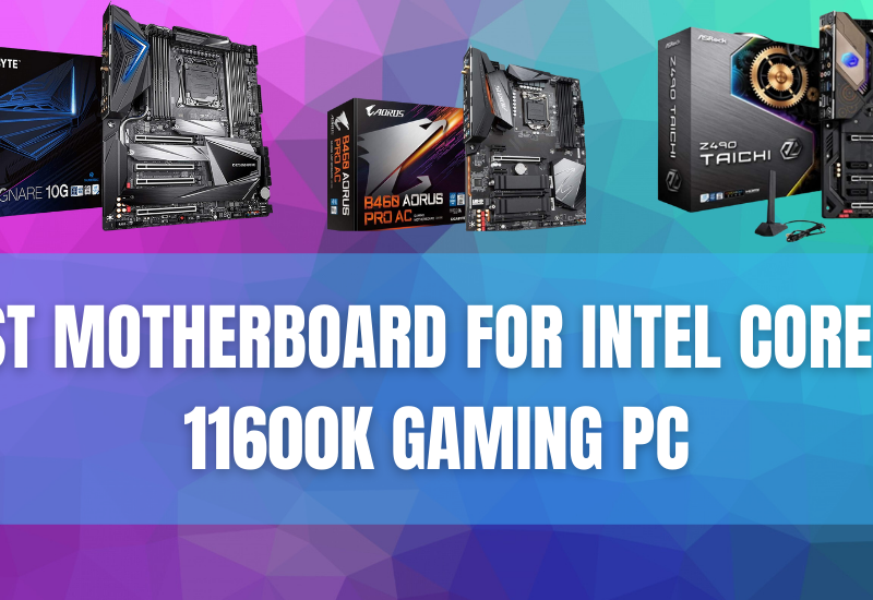Best Motherboard for intel core i5-11600K Gaming PC