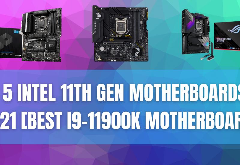 Top 5 Intel 11th Gen Motherboards of 2021 [Best i9-11900k Motherboard]