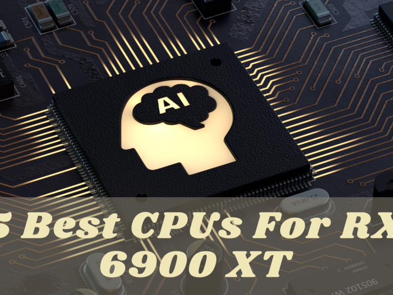 5 Best CPUs For RX 6900 XT