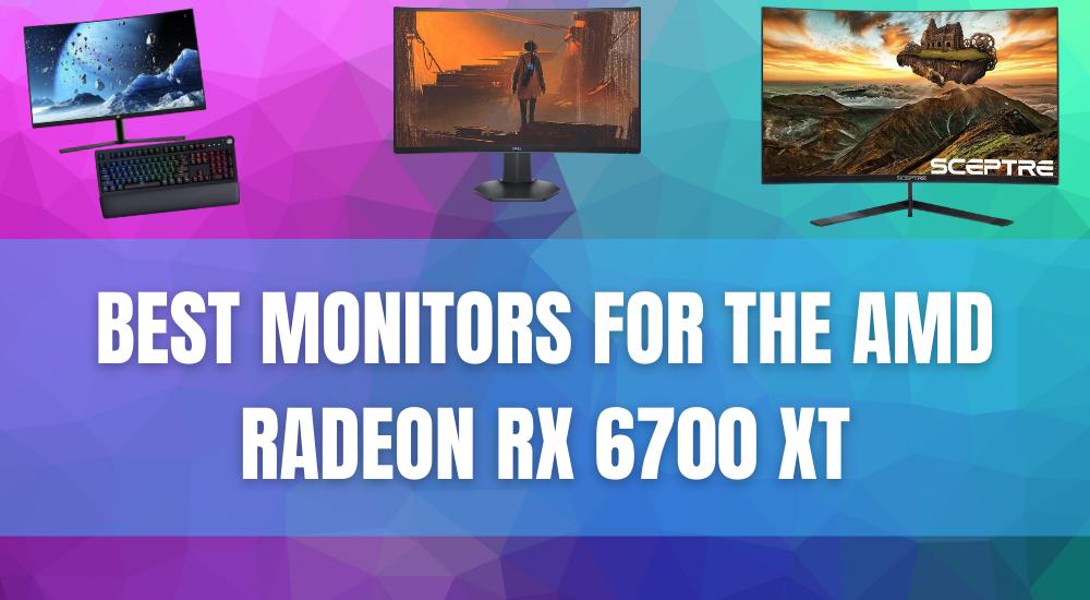 Best Monitors For The AMD Radeon RX 6700 XT