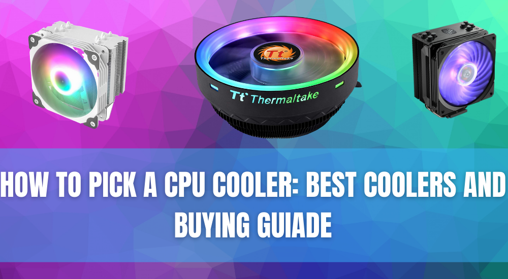 How To Pick A Cpu Cooler: Best Coolers And Buying Guide
