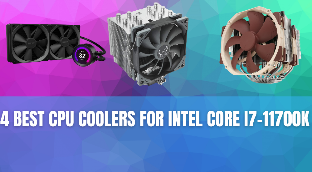 4 Best CPU Coolers for Intel Core i7-11700K