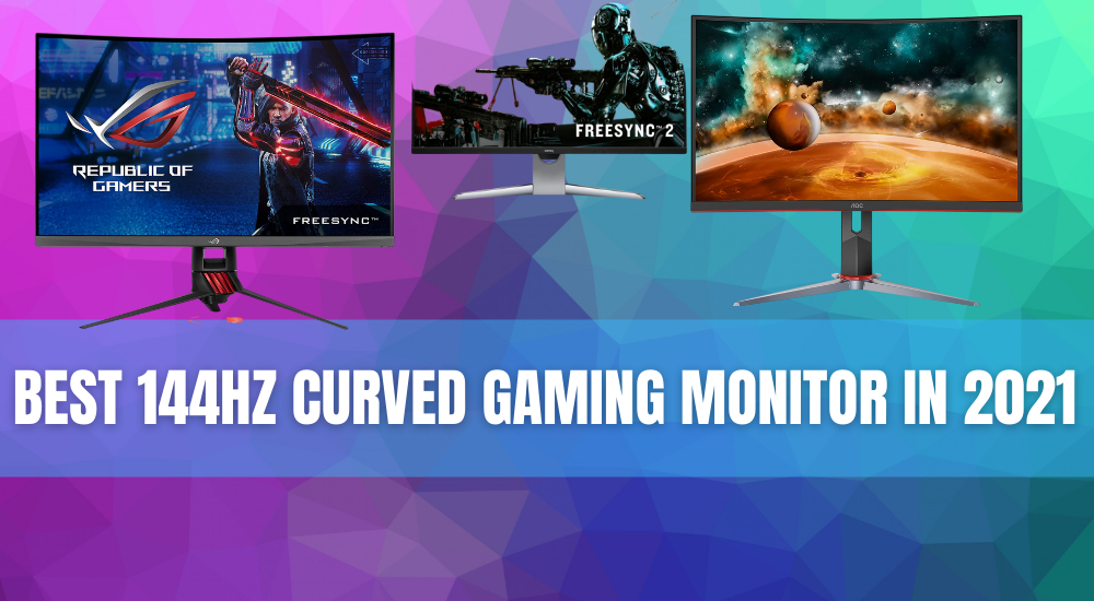 The Best 144Hz Curved Gaming Monitor In 2021