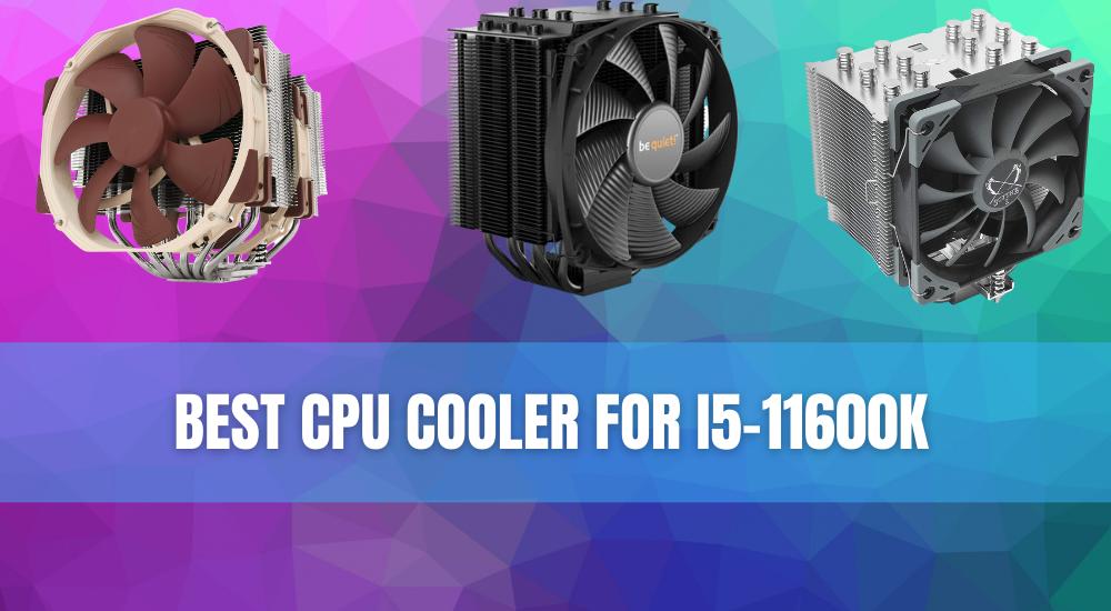 Best CPU Cooler For i5-11600k