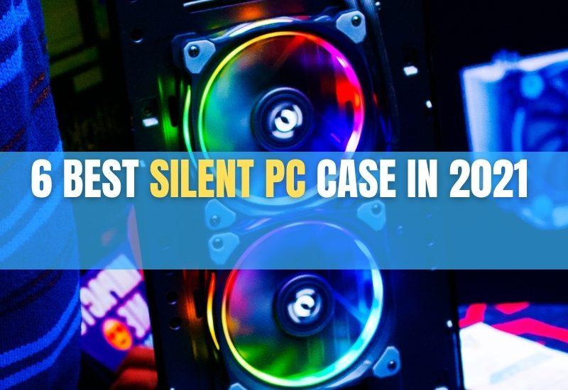 6 Best silent pc case in 2021